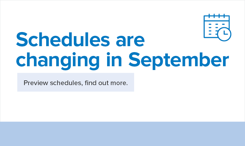 Schedules are changing in September